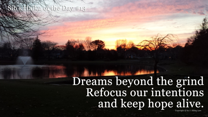Dreams beyond the grind, Refocus our intentions, and keep hope alive.    Copyright © by J. Sibley Law